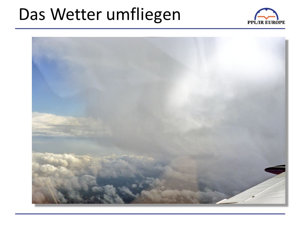 Das Wetter umfliegen Flying on top enables to see and avoid the weather.