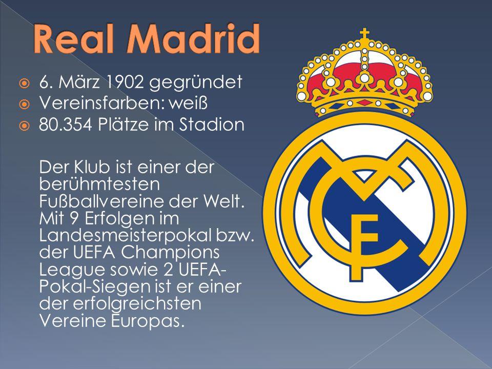 Real Madrid 6. März 1902 gegründet Vereinsfarben: weiß