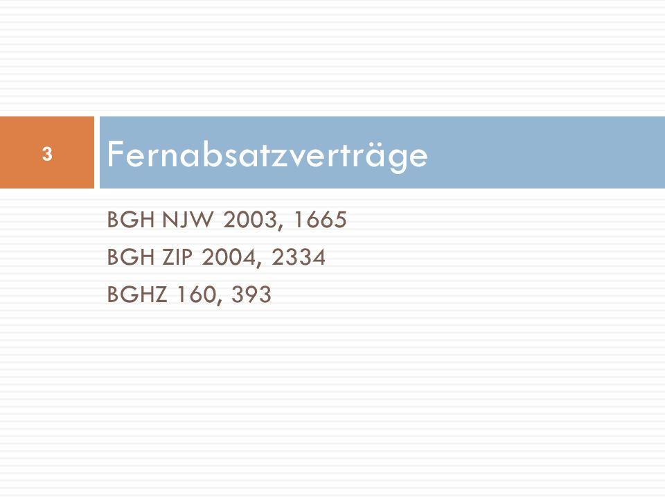 Fernabsatzverträge BGH NJW 2003, 1665 BGH ZIP 2004, 2334 BGHZ 160, 393