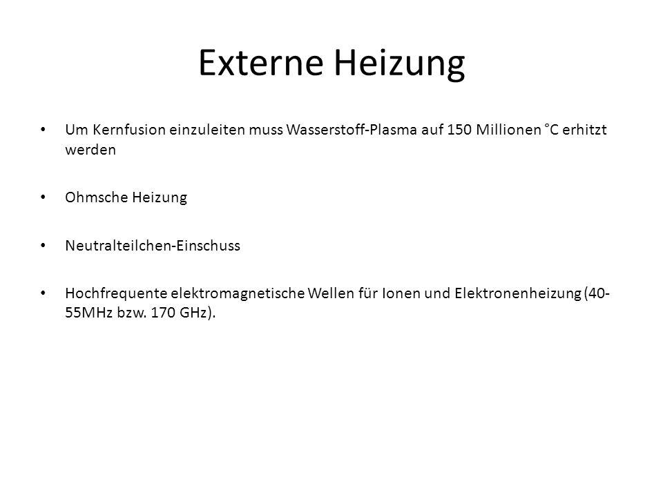 Externe Heizung Um Kernfusion einzuleiten muss Wasserstoff-Plasma auf 150 Millionen °C erhitzt werden.