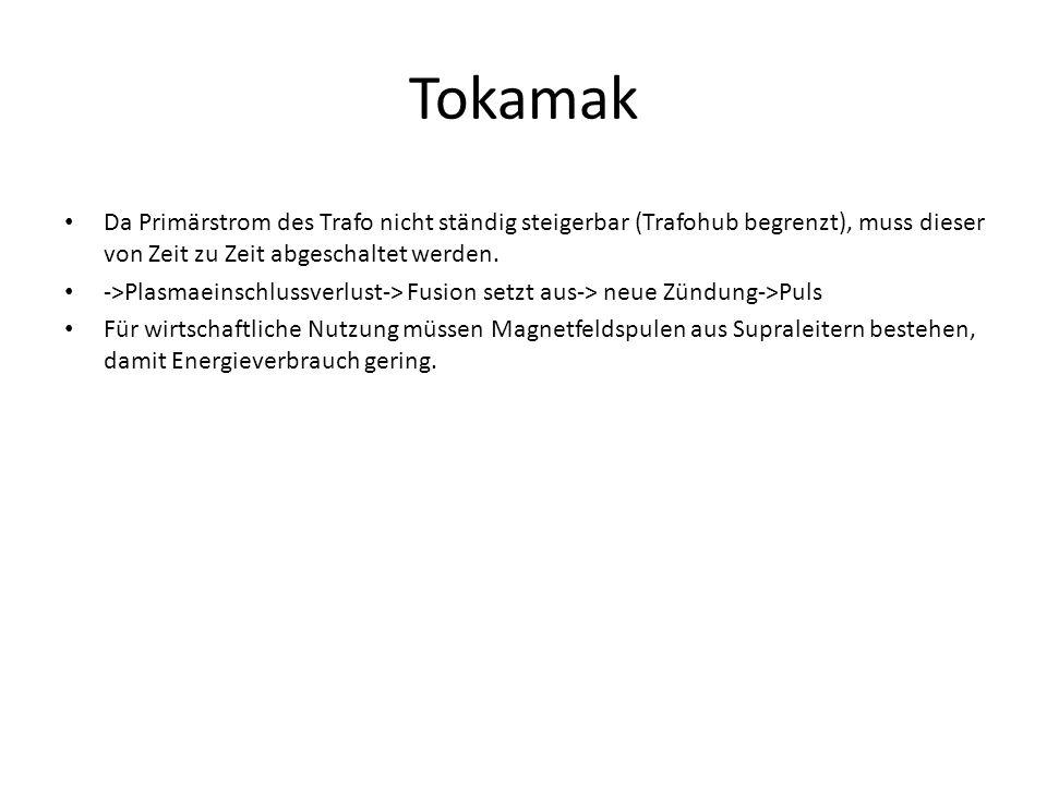 Tokamak Da Primärstrom des Trafo nicht ständig steigerbar (Trafohub begrenzt), muss dieser von Zeit zu Zeit abgeschaltet werden.