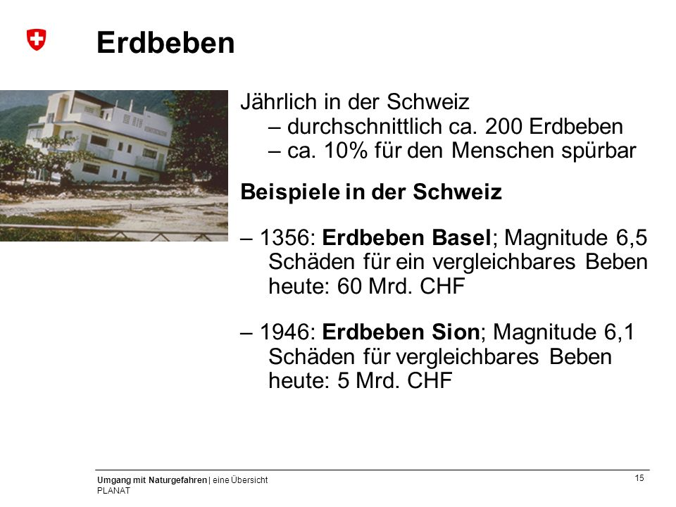 Erdbeben Jährlich in der Schweiz – durchschnittlich ca. 200 Erdbeben – ca. 10% für den Menschen spürbar.