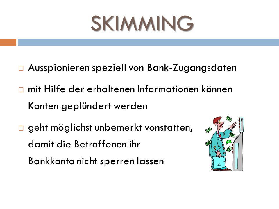 SKIMMING Ausspionieren speziell von Bank-Zugangsdaten