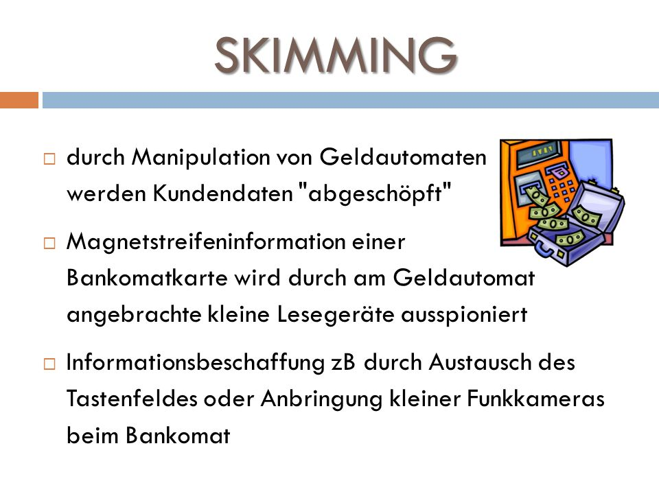 SKIMMING durch Manipulation von Geldautomaten werden Kundendaten abgeschöpft