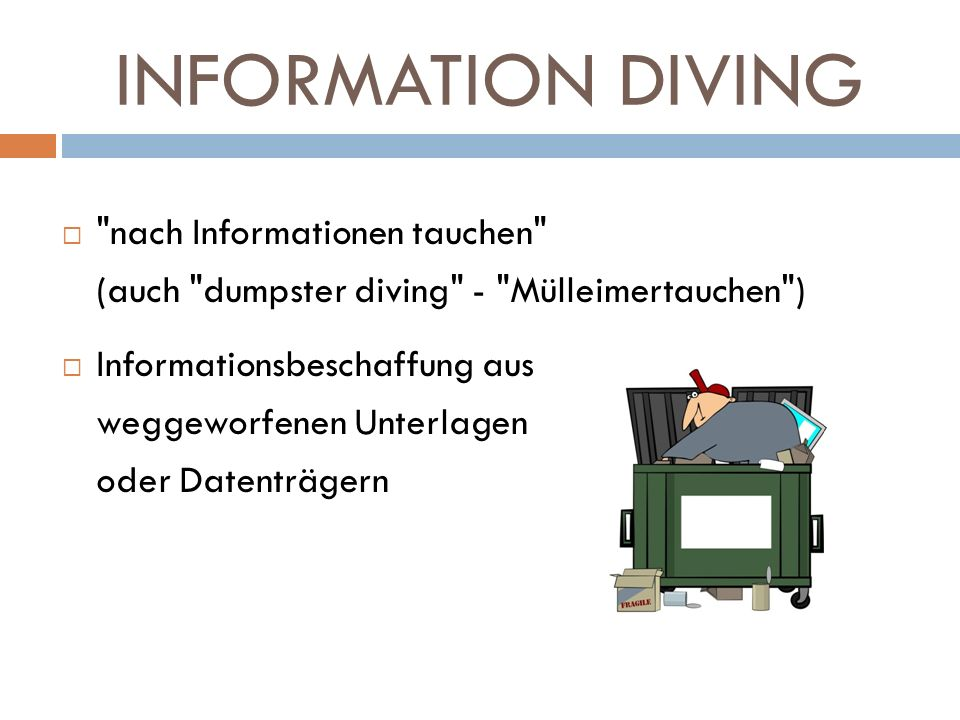 INFORMATION DIVING nach Informationen tauchen (auch dumpster diving - Mülleimertauchen )