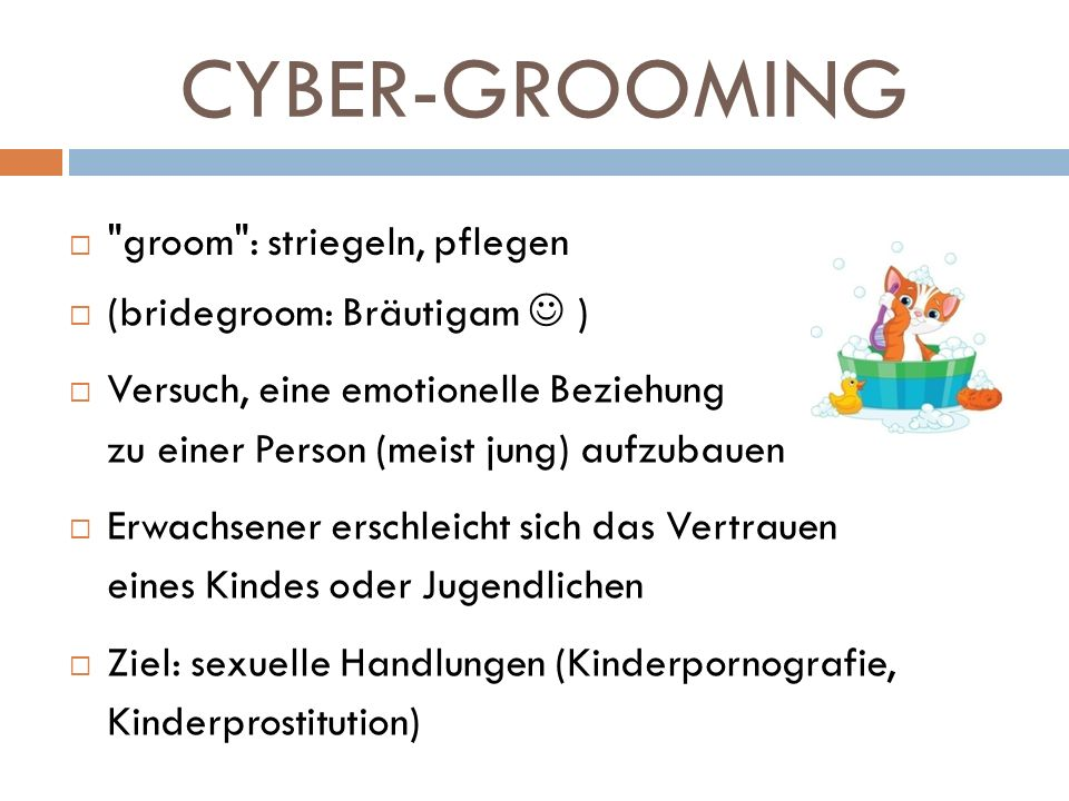 CYBER-GROOMING groom : striegeln, pflegen (bridegroom: Bräutigam  )