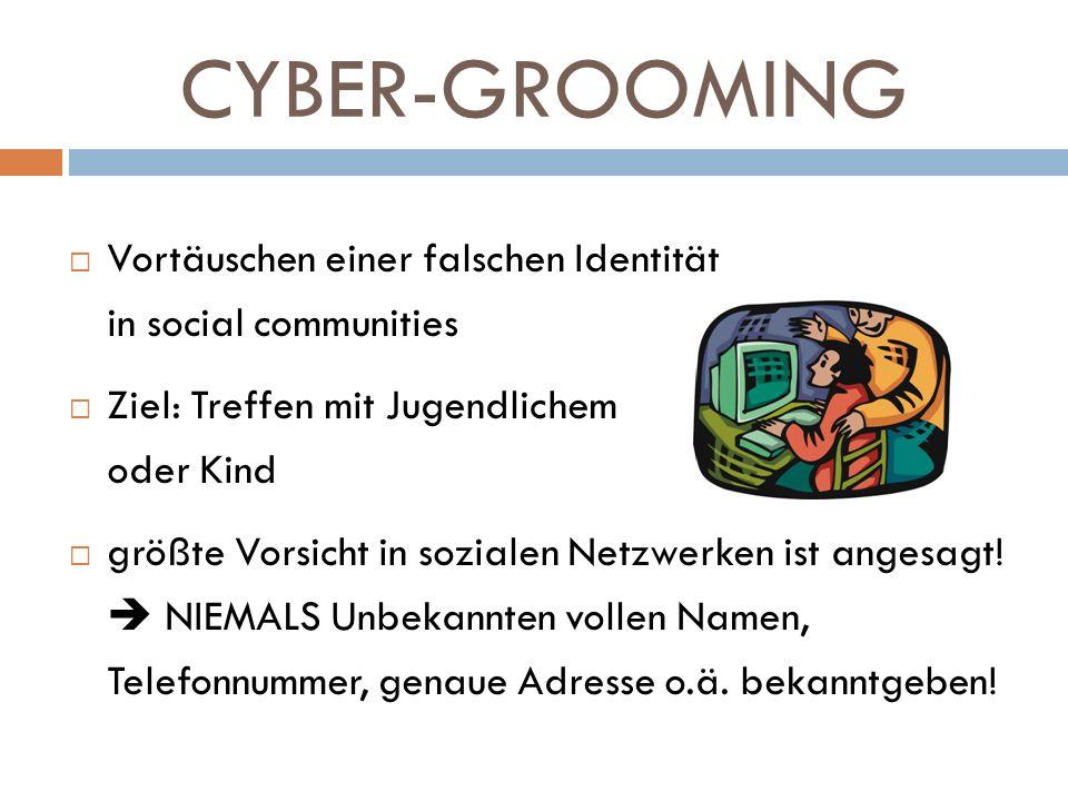 CYBER-GROOMING Vortäuschen einer falschen Identität in social communities. Ziel: Treffen mit Jugendlichem oder Kind.