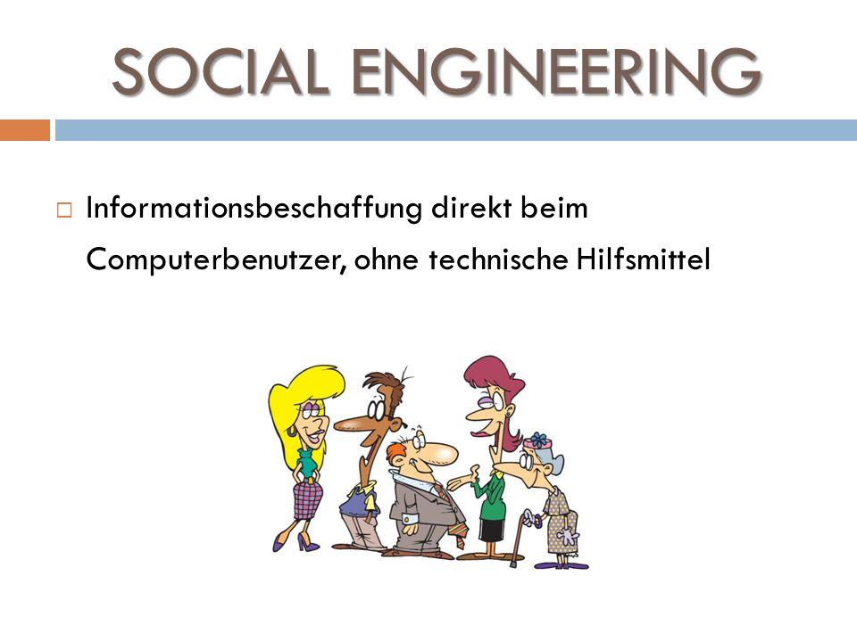 SOCIAL ENGINEERING Informationsbeschaffung direkt beim Computerbenutzer, ohne technische Hilfsmittel.