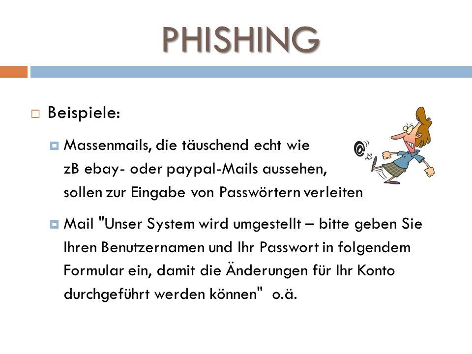 PHISHING Beispiele: Massenmails, die täuschend echt wie zB ebay- oder paypal-Mails aussehen, sollen zur Eingabe von Passwörtern verleiten.