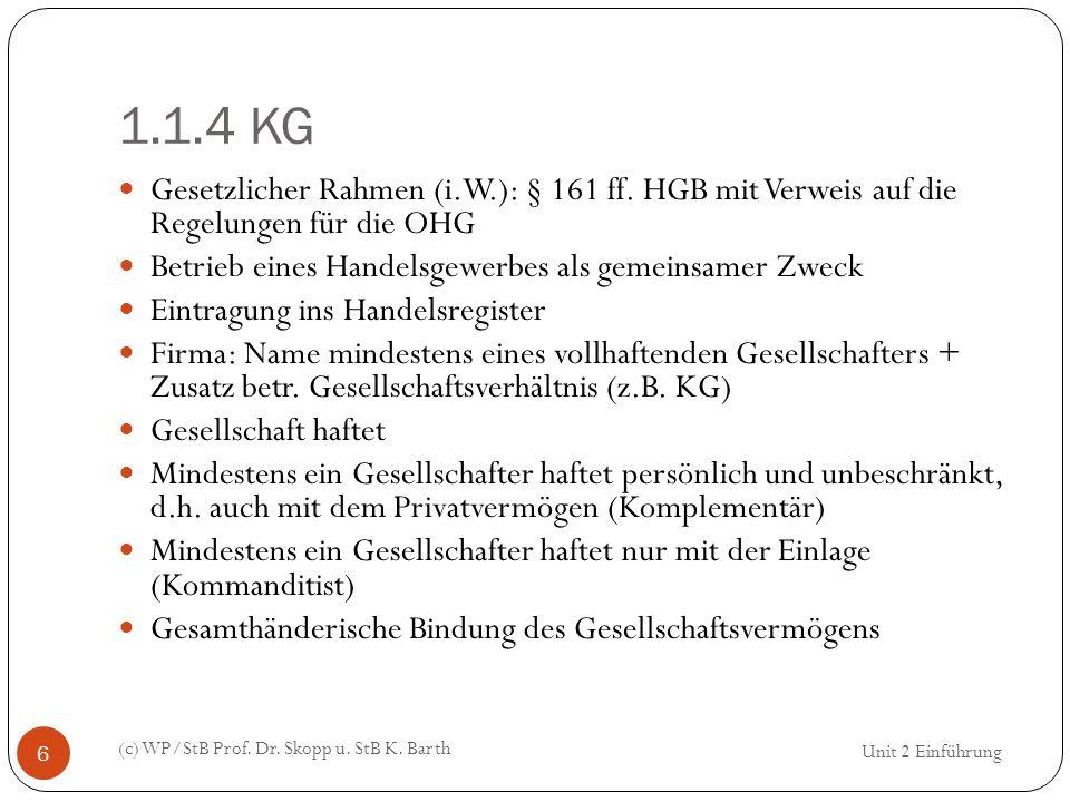 1.1.4 KG Gesetzlicher Rahmen (i.W.): § 161 ff. HGB mit Verweis auf die Regelungen für die OHG. Betrieb eines Handelsgewerbes als gemeinsamer Zweck.