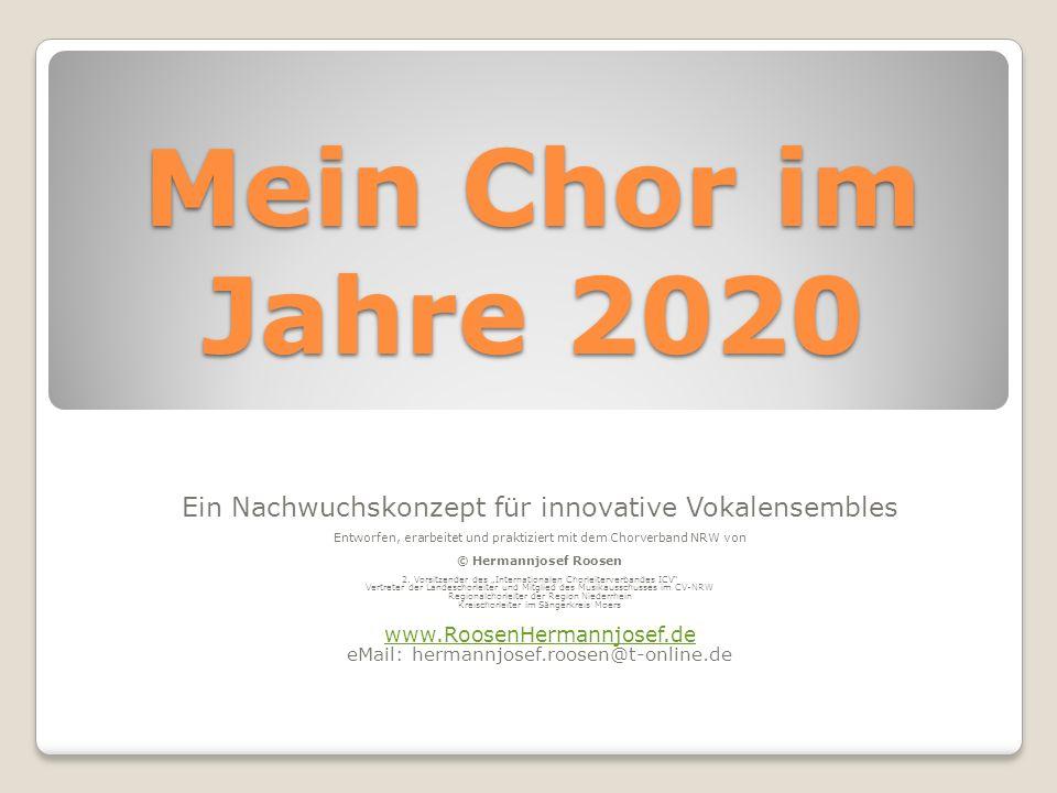 Mein Chor im Jahre 2020 Ein Nachwuchskonzept für innovative Vokalensembles. Entworfen, erarbeitet und praktiziert mit dem Chorverband NRW von.