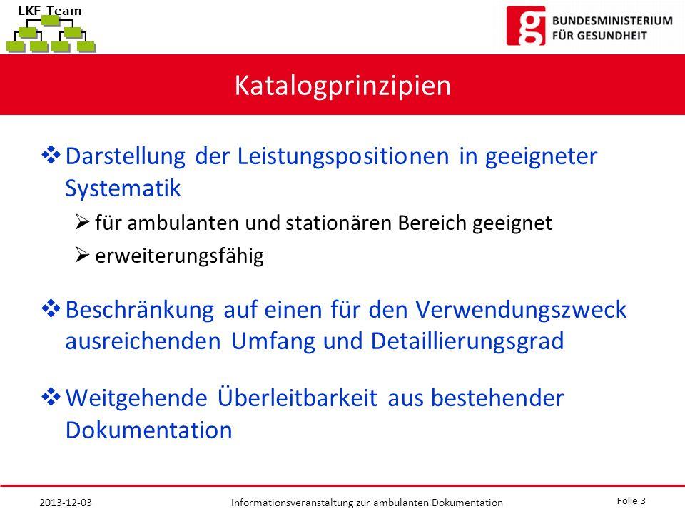 Katalogprinzipien Darstellung der Leistungspositionen in geeigneter Systematik. für ambulanten und stationären Bereich geeignet.