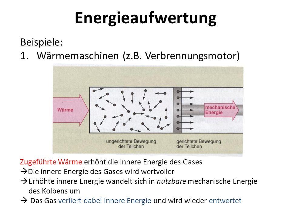 Energieaufwertung Beispiele: Wärmemaschinen (z.B. Verbrennungsmotor)