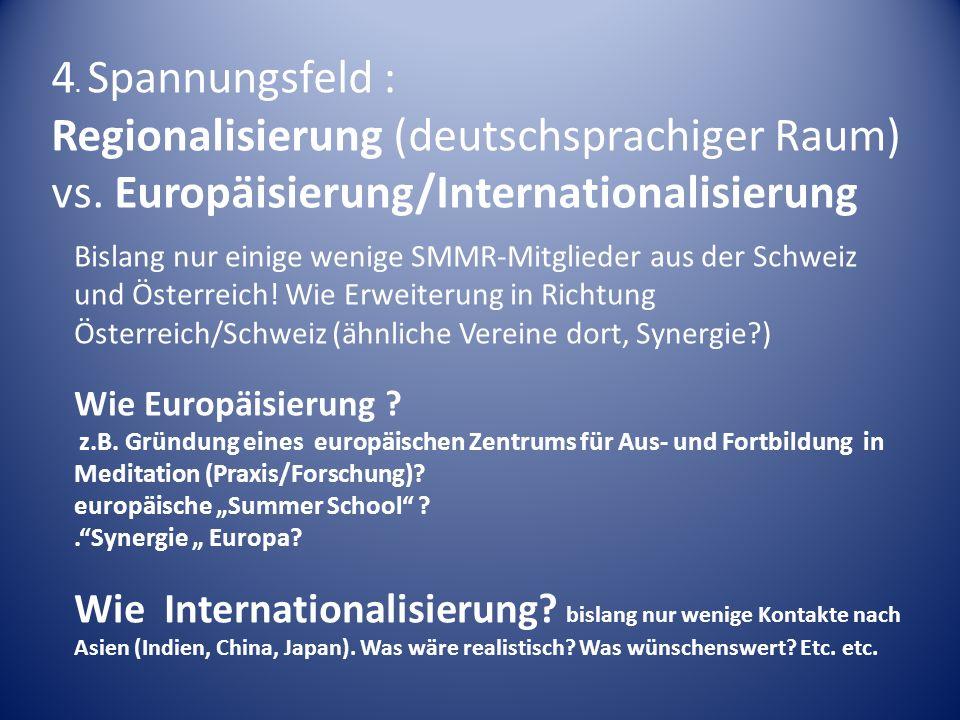 4. Spannungsfeld : Regionalisierung (deutschsprachiger Raum) vs. Europäisierung/Internationalisierung.