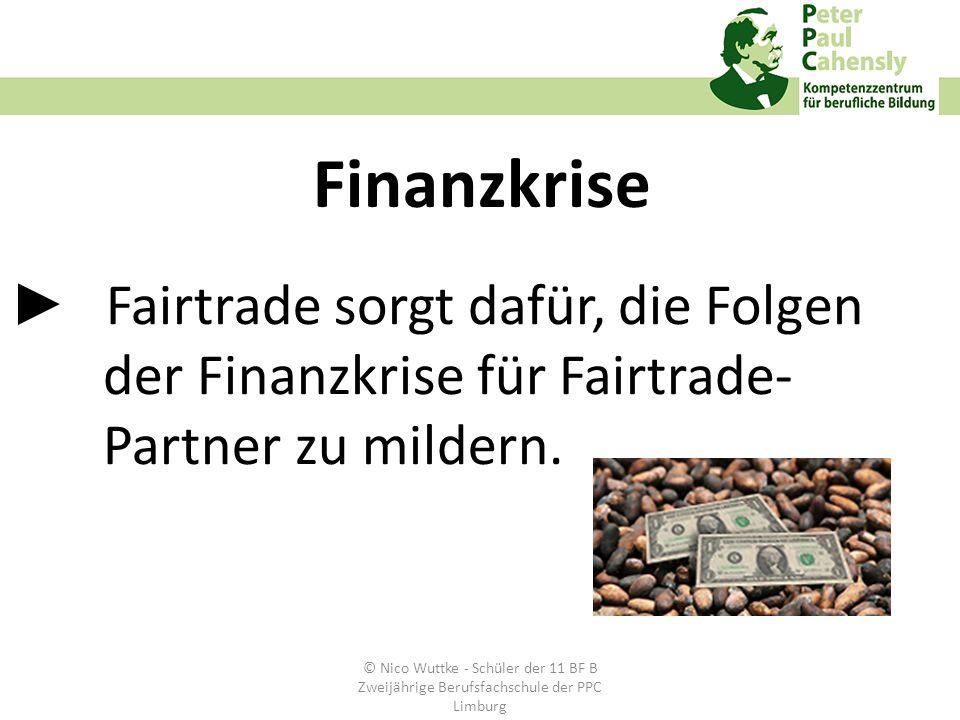 ► Fairtrade sorgt dafür, die Folgen der Finanzkrise für Fairtrade- Partner zu mildern.