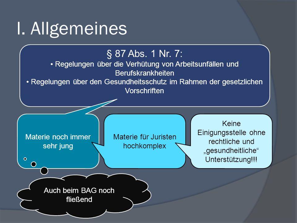 I. Allgemeines § 87 Abs. 1 Nr. 7: Regelungen über die Verhütung von Arbeitsunfällen und Berufskrankheiten.