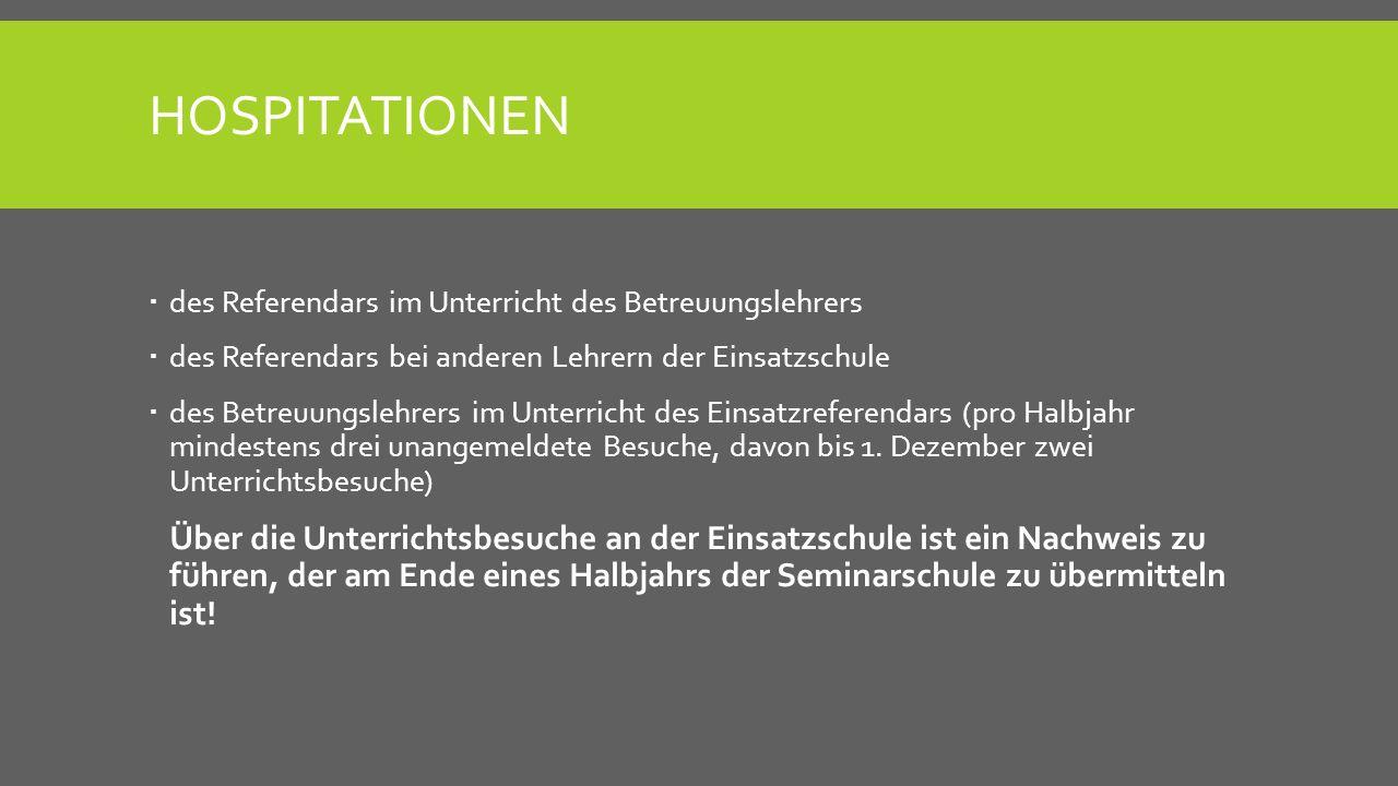 Hospitationen des Referendars im Unterricht des Betreuungslehrers. des Referendars bei anderen Lehrern der Einsatzschule.
