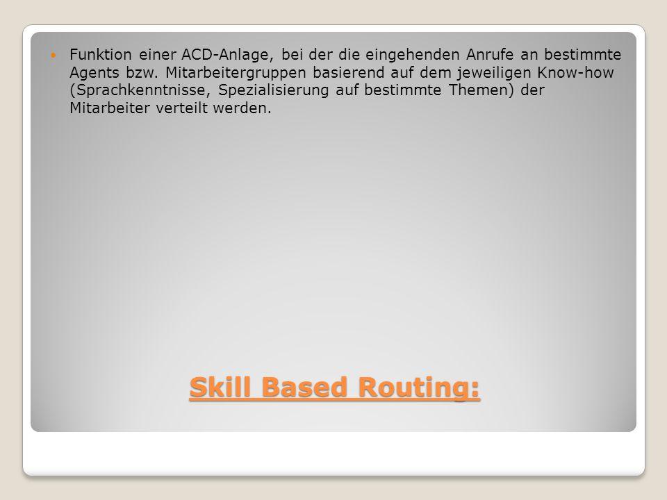 Funktion einer ACD-Anlage, bei der die eingehenden Anrufe an bestimmte Agents bzw. Mitarbeitergruppen basierend auf dem jeweiligen Know-how (Sprachkenntnisse, Spezialisierung auf bestimmte Themen) der Mitarbeiter verteilt werden.