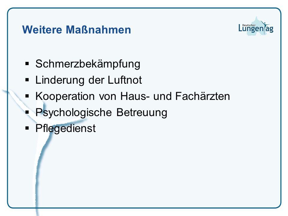 Weitere Maßnahmen Schmerzbekämpfung. Linderung der Luftnot. Kooperation von Haus- und Fachärzten.