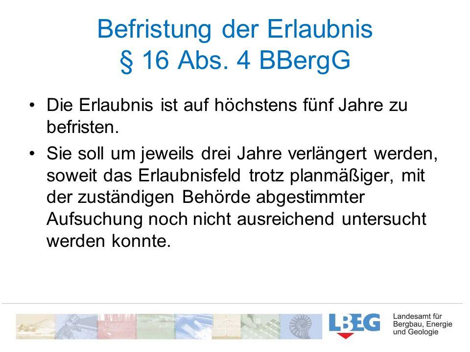 Befristung der Erlaubnis § 16 Abs. 4 BBergG