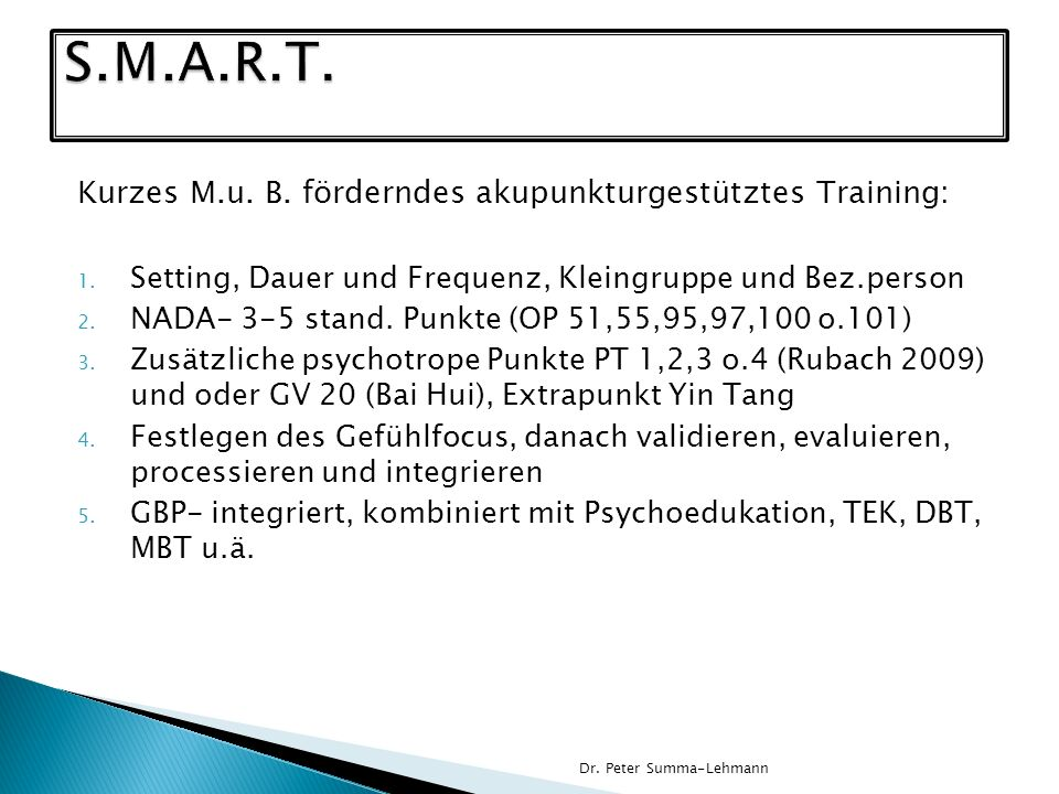 S.M.A.R.T. S.M.A.R.T. Kurzes M.u. B. förderndes akupunkturgestütztes Training: Setting, Dauer und Frequenz, Kleingruppe und Bez.person.