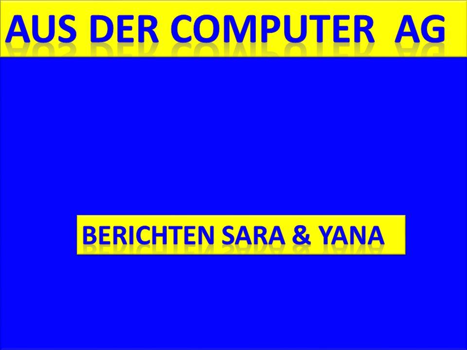 Aus der Computer AG Berichten sara & yana Computer AG