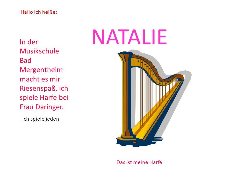 Hallo ich heiße: NATALIE. In der Musikschule Bad Mergentheim macht es mir Riesenspaß, ich spiele Harfe bei Frau Daringer.