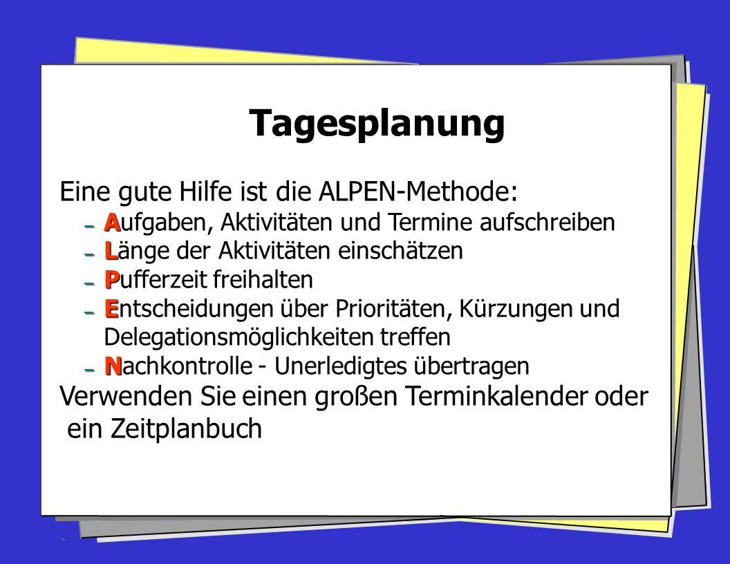 Tagesplanung Eine gute Hilfe ist die ALPEN-Methode: