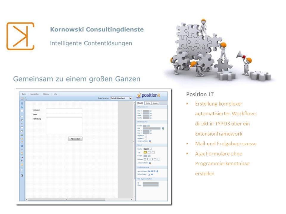Position IT Erstellung komplexer automatisierter Workflows direkt in TYPO3 über ein Extensionframework.