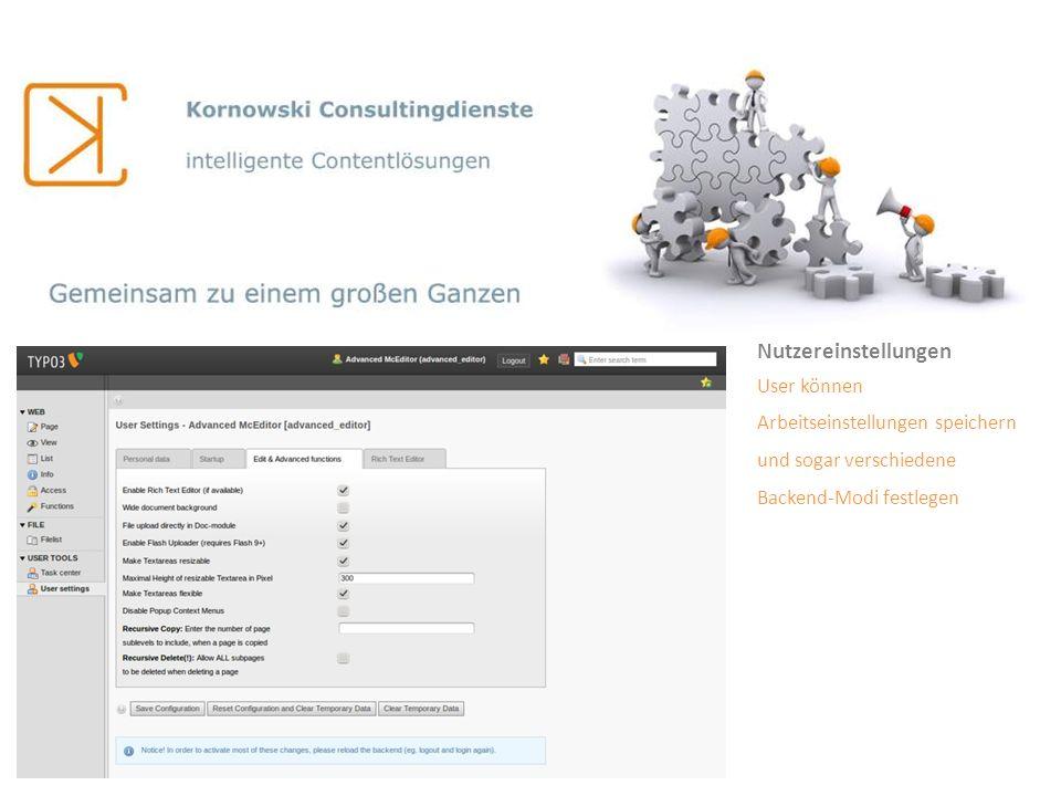 Nutzereinstellungen User können Arbeitseinstellungen speichern und sogar verschiedene Backend-Modi festlegen.