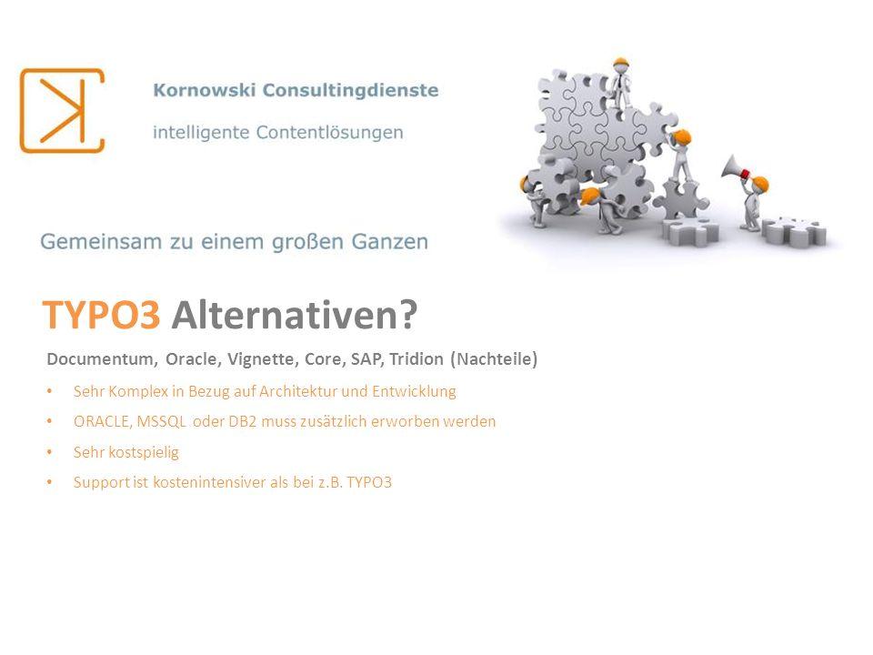 TYPO3 Alternativen Documentum, Oracle, Vignette, Core, SAP, Tridion (Nachteile) Sehr Komplex in Bezug auf Architektur und Entwicklung.