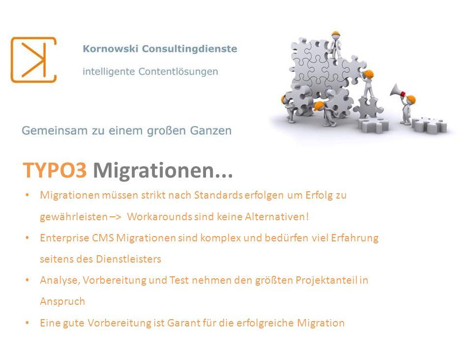 TYPO3 Migrationen... Migrationen müssen strikt nach Standards erfolgen um Erfolg zu gewährleisten –> Workarounds sind keine Alternativen!