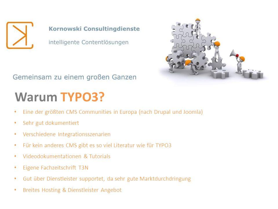 Warum TYPO3 Eine der größten CMS Communities in Europa (nach Drupal und Joomla) Sehr gut dokumentiert.