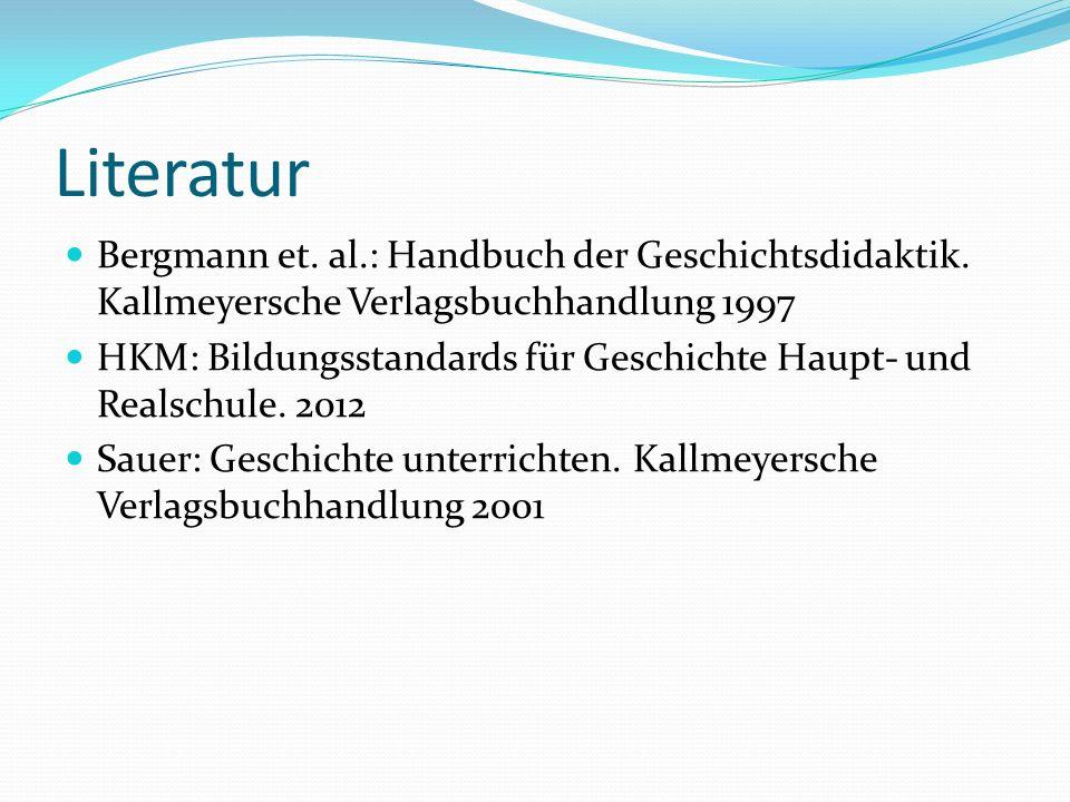 Literatur Bergmann et. al.: Handbuch der Geschichtsdidaktik. Kallmeyersche Verlagsbuchhandlung 1997.