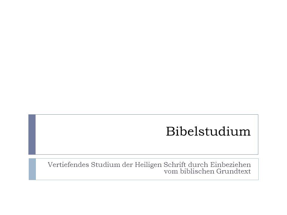 Bibelstudium Vertiefendes Studium der Heiligen Schrift durch Einbeziehen vom biblischen Grundtext