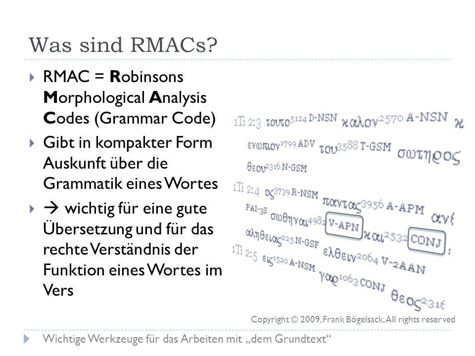 Was sind RMACs RMAC = Robinsons Morphological Analysis Codes (Grammar Code) Gibt in kompakter Form Auskunft über die Grammatik eines Wortes.