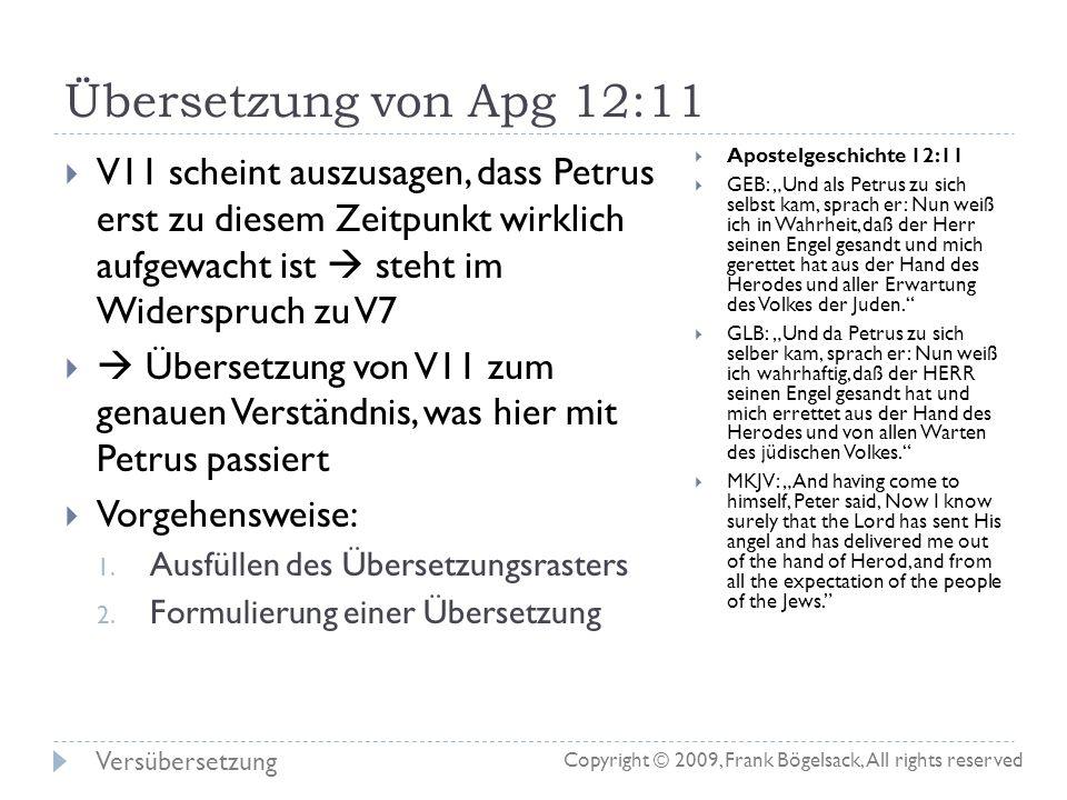 Übersetzung von Apg 12:11 V11 scheint auszusagen, dass Petrus erst zu diesem Zeitpunkt wirklich aufgewacht ist  steht im Widerspruch zu V7.