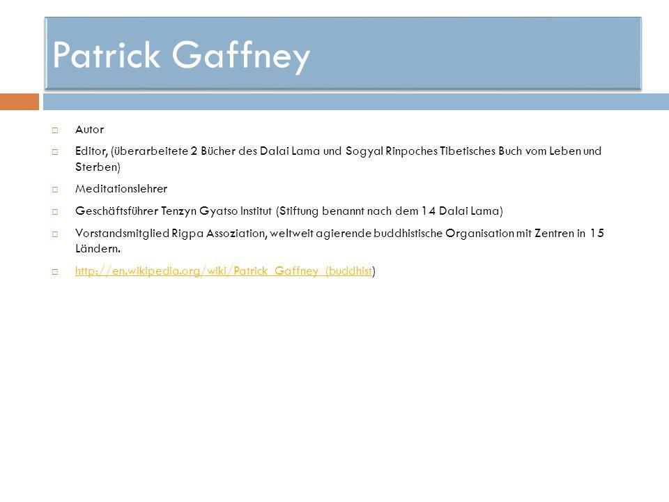 Patrick Gaffney Autor. Editor, (überarbeitete 2 Bücher des Dalai Lama und Sogyal Rinpoches Tibetisches Buch vom Leben und Sterben)