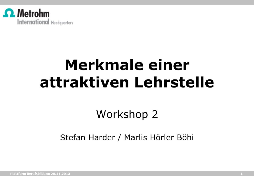 Merkmale einer attraktiven Lehrstelle Workshop 2 Stefan Harder / Marlis Hörler Böhi