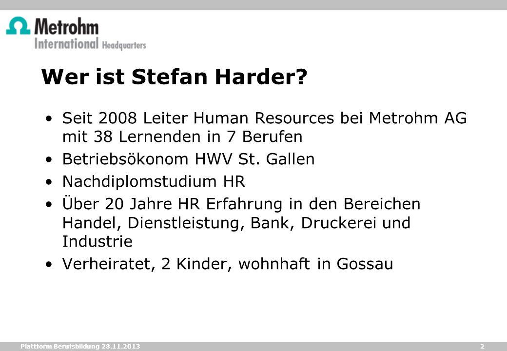 Wer ist Stefan Harder Seit 2008 Leiter Human Resources bei Metrohm AG mit 38 Lernenden in 7 Berufen.