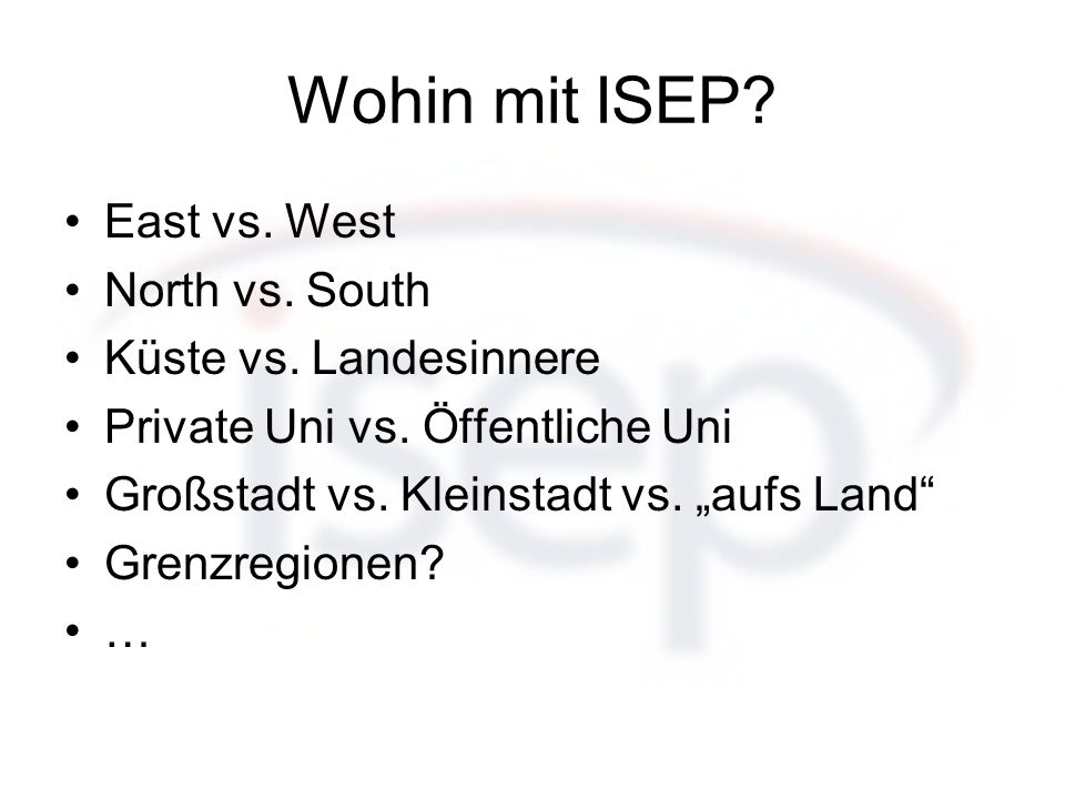 Wohin mit ISEP East vs. West North vs. South Küste vs. Landesinnere