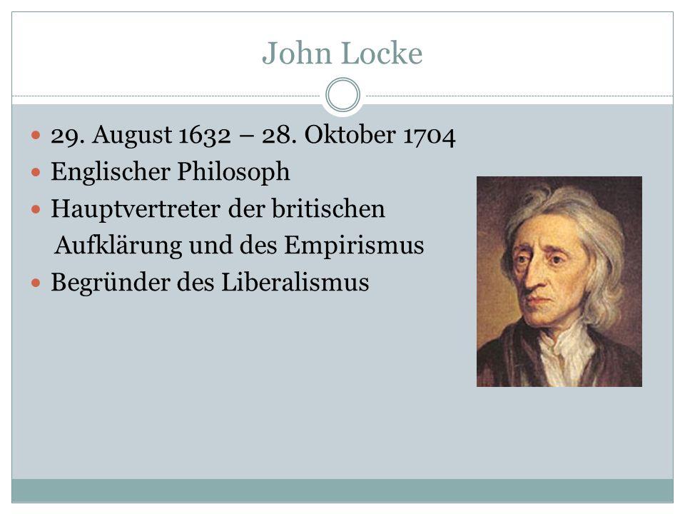 John Locke 29. August 1632 – 28. Oktober 1704 Englischer Philosoph