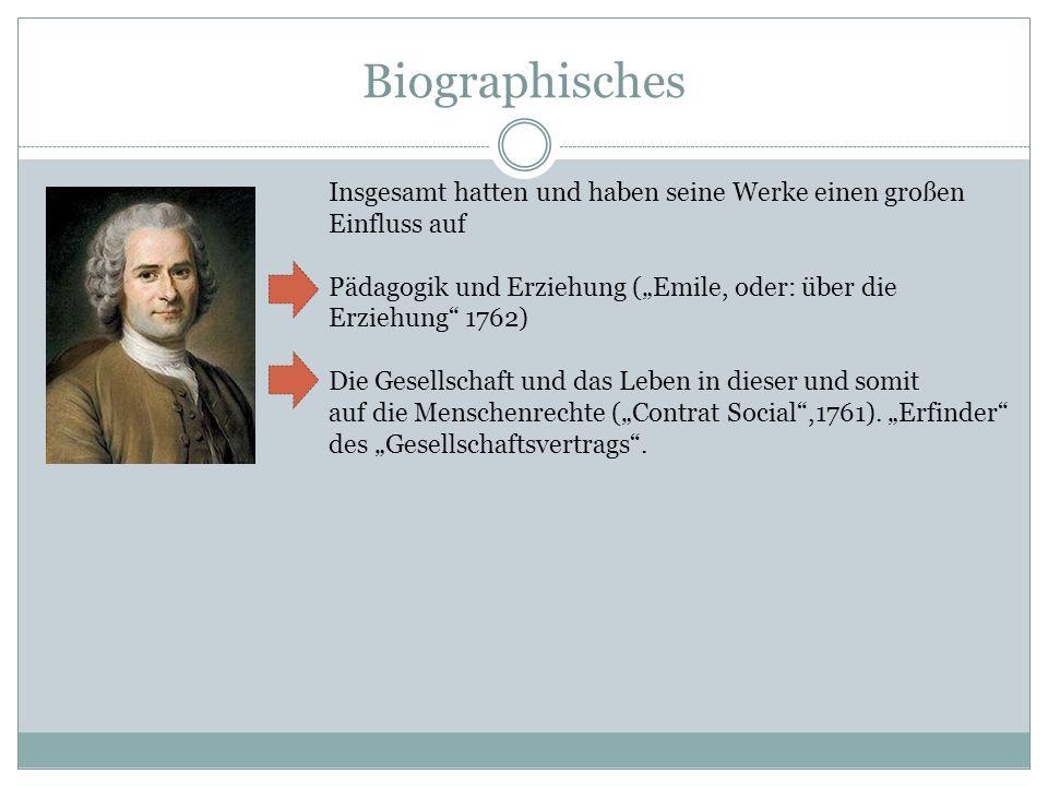 """Biographisches Insgesamt hatten und haben seine Werke einen großen Einfluss auf. Pädagogik und Erziehung (""""Emile, oder: über die Erziehung 1762)"""