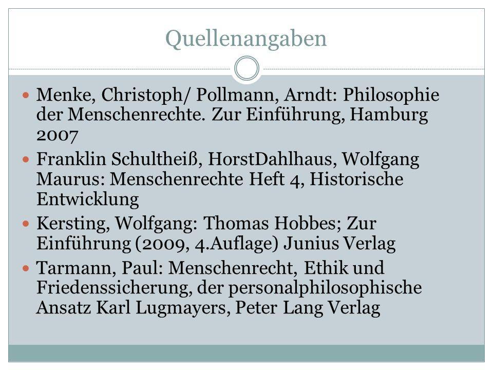 Quellenangaben Menke, Christoph/ Pollmann, Arndt: Philosophie der Menschenrechte. Zur Einführung, Hamburg 2007.