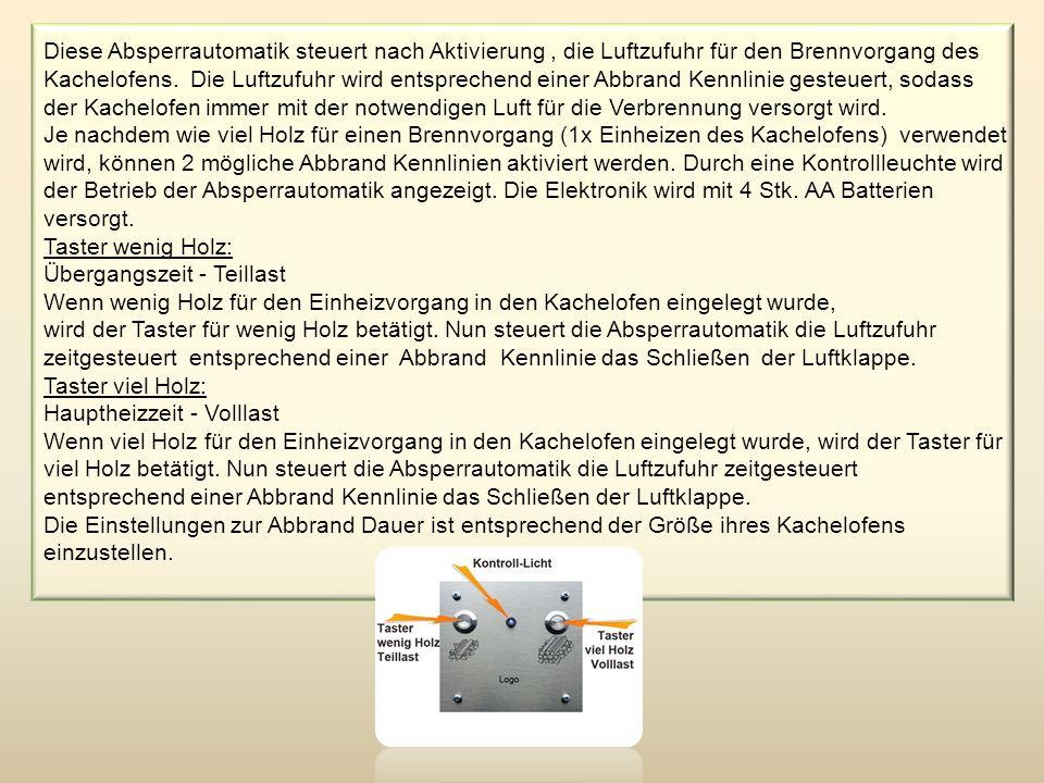 Diese Absperrautomatik steuert nach Aktivierung , die Luftzufuhr für den Brennvorgang des