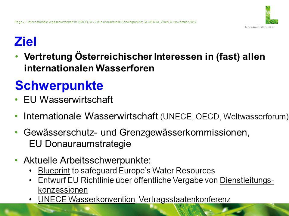Ziel Vertretung Österreichischer Interessen in (fast) allen internationalen Wasserforen. Schwerpunkte.