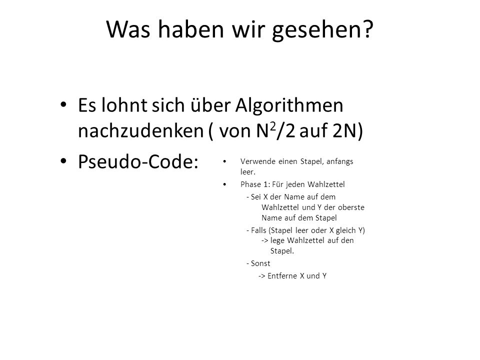 Was haben wir gesehen Es lohnt sich über Algorithmen nachzudenken ( von N2/2 auf 2N) Pseudo-Code: