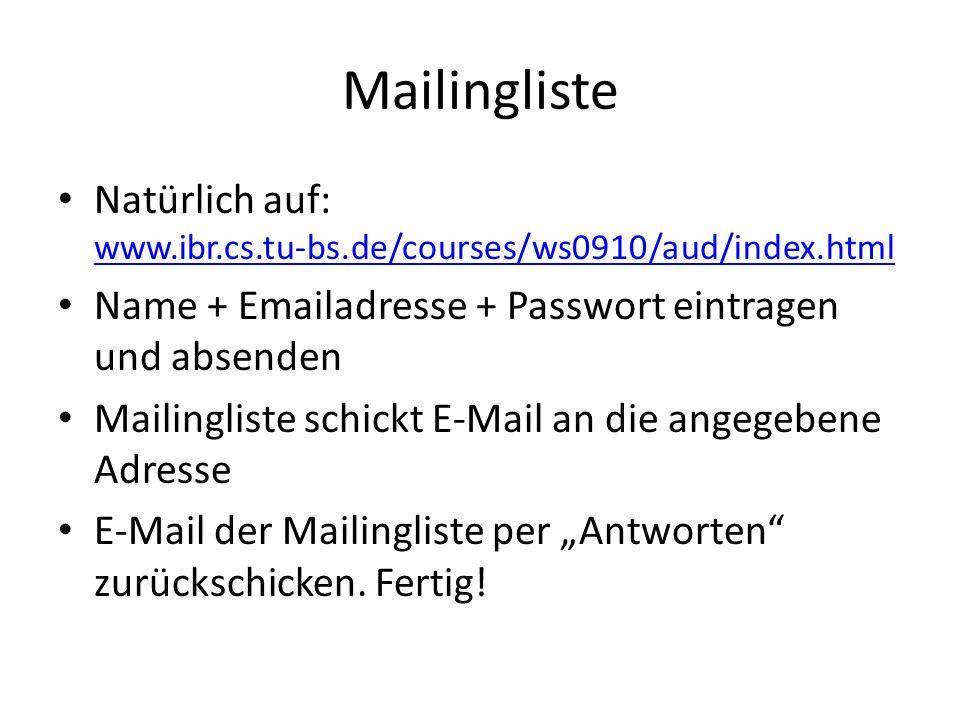 Mailingliste Natürlich auf: www.ibr.cs.tu-bs.de/courses/ws0910/aud/index.html.