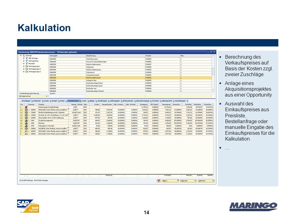 KalkulationBerechnung des Verkaufspreises auf Basis der Kosten zzgl. zweier Zuschläge. Anlage eines Akquisitionsprojektes aus einer Opportunity.
