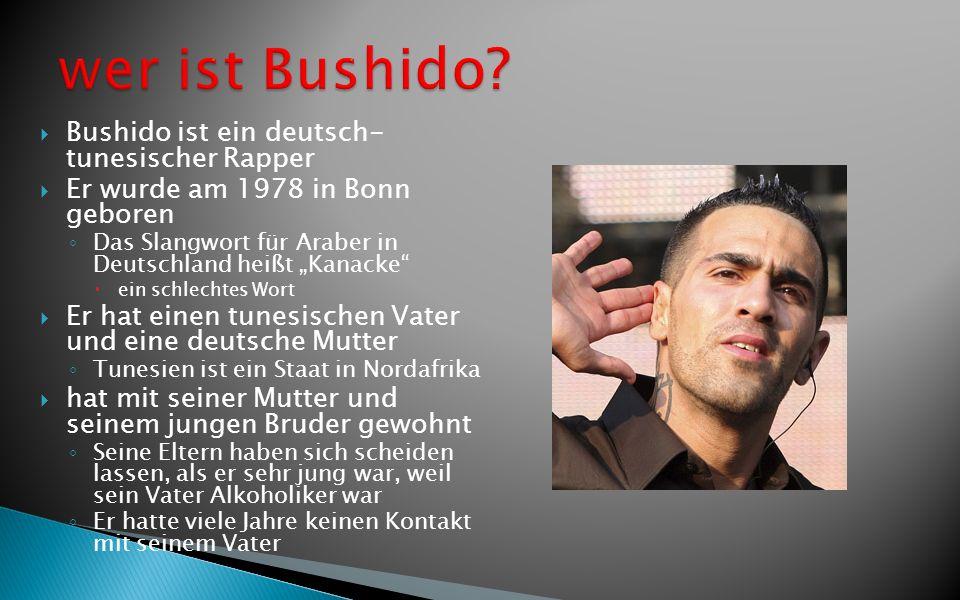 wer ist Bushido Bushido ist ein deutsch- tunesischer Rapper